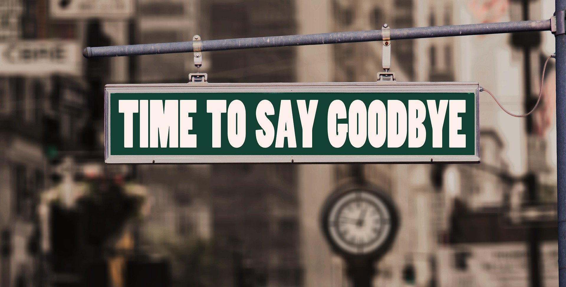 Sign that says time to say goodbye
